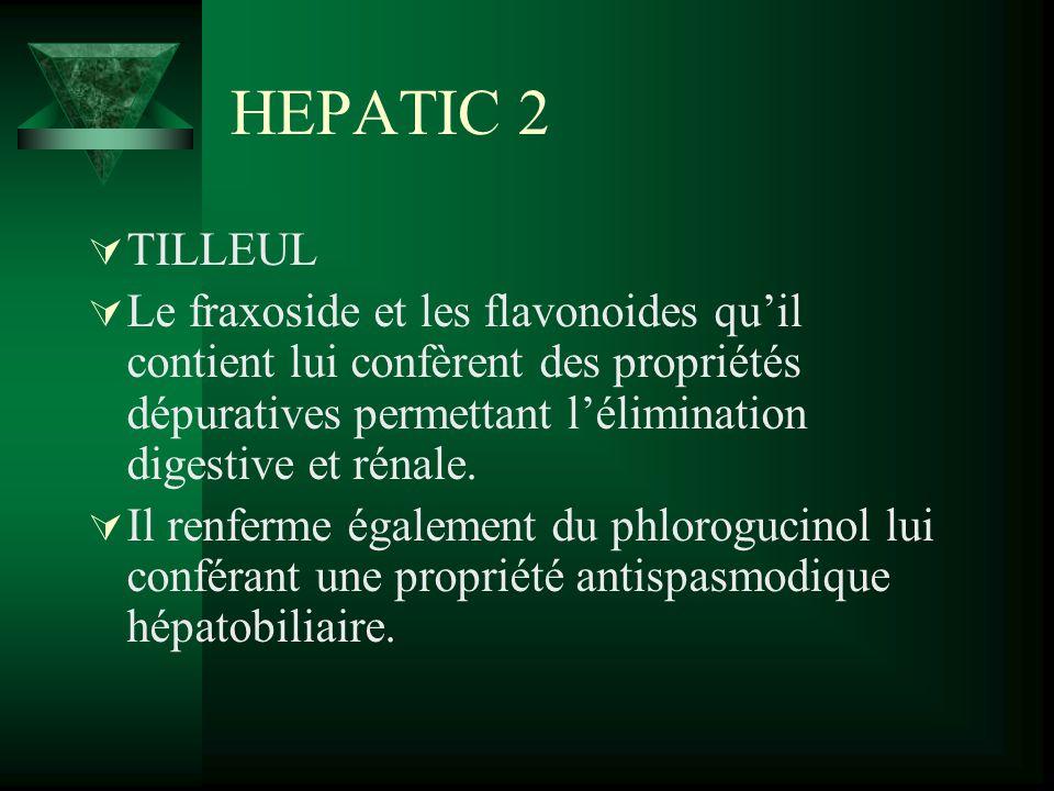 HEPATIC 2 TILLEUL Le fraxoside et les flavonoides quil contient lui confèrent des propriétés dépuratives permettant lélimination digestive et rénale.