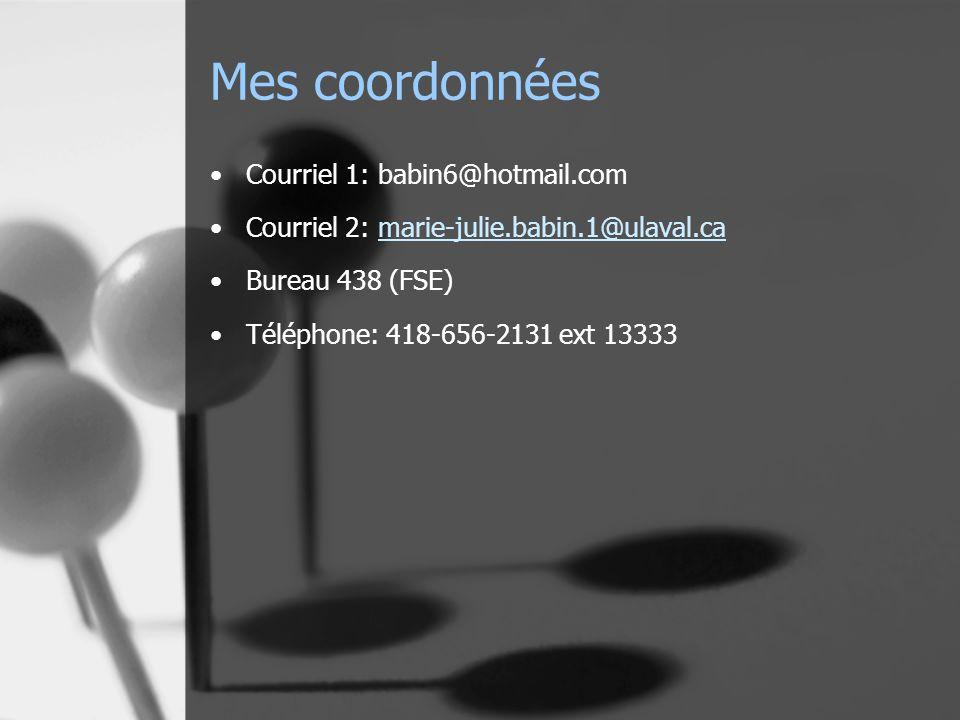 Mes coordonnées Courriel 1: babin6@hotmail.com Courriel 2: marie-julie.babin.1@ulaval.camarie-julie.babin.1@ulaval.ca Bureau 438 (FSE) Téléphone: 418-656-2131 ext 13333