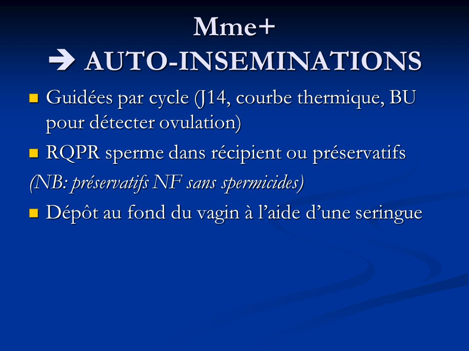Mme+ AUTO-INSEMINATIONS Guidées par cycle (J14, courbe thermique, BU pour détecter ovulation) Guidées par cycle (J14, courbe thermique, BU pour détect