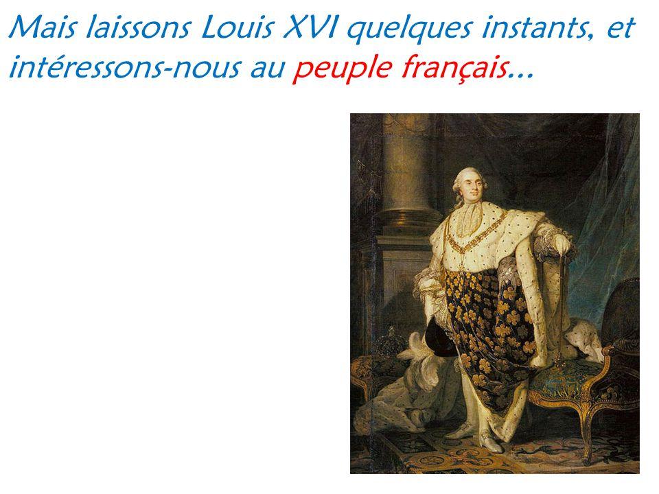 Mais laissons Louis XVI quelques instants, et intéressons-nous au peuple français...