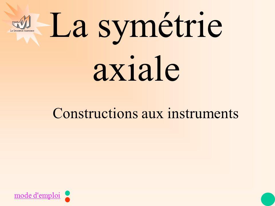 La Géométrie Autrement La symétrie axiale mode d emploi Constructions aux instruments