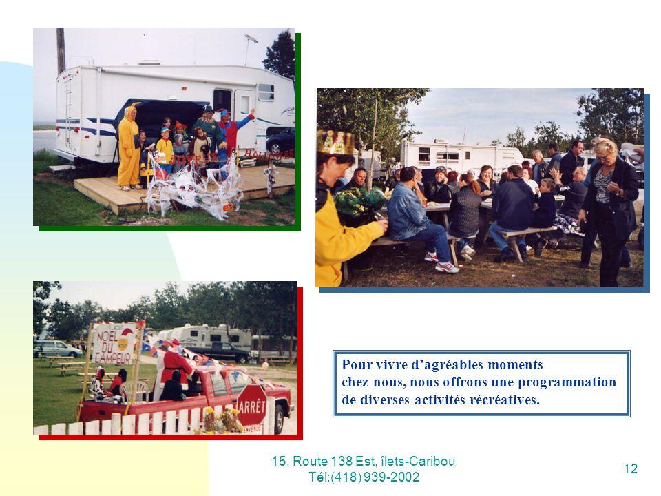 15, Route 138 Est, îlets-Caribou Tél:(418) 939-2002 12 Pour vivre dagréables moments chez nous, nous offrons une programmation de diverses activités r