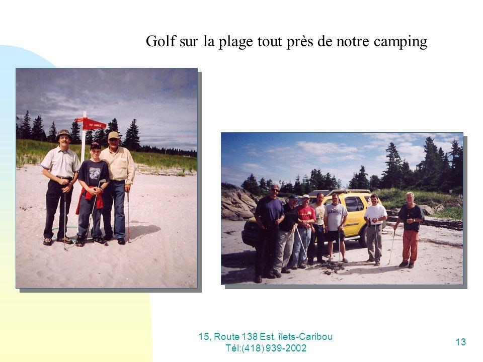 15, Route 138 Est, îlets-Caribou Tél:(418) 939-2002 13 Golf sur la plage tout près de notre camping