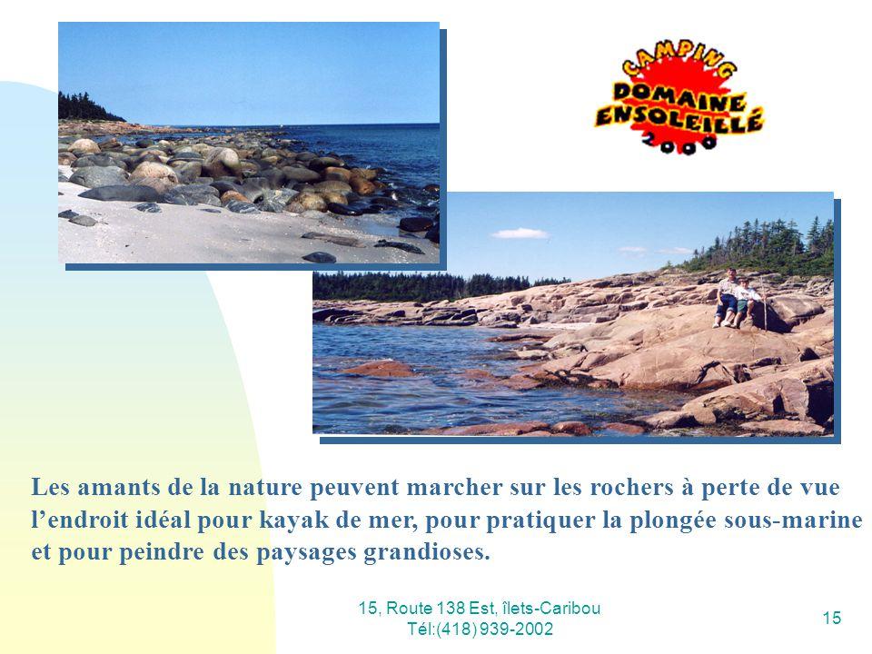 15, Route 138 Est, îlets-Caribou Tél:(418) 939-2002 15 Les amants de la nature peuvent marcher sur les rochers à perte de vue lendroit idéal pour kaya