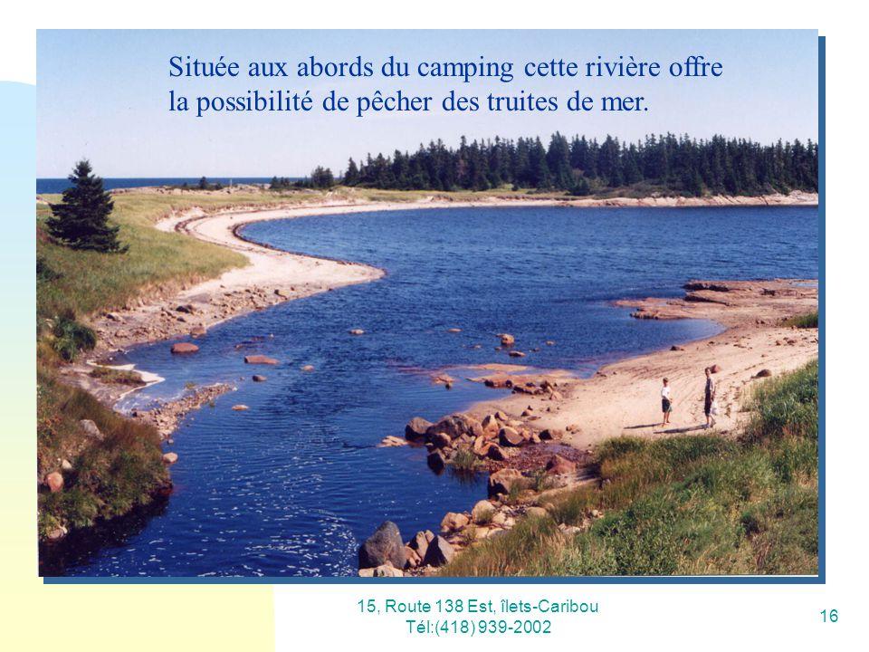 15, Route 138 Est, îlets-Caribou Tél:(418) 939-2002 17 Enfin les vacances.