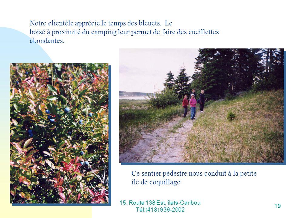 15, Route 138 Est, îlets-Caribou Tél:(418) 939-2002 19 Notre clientèle apprécie le temps des bleuets. Le boisé à proximité du camping leur permet de f