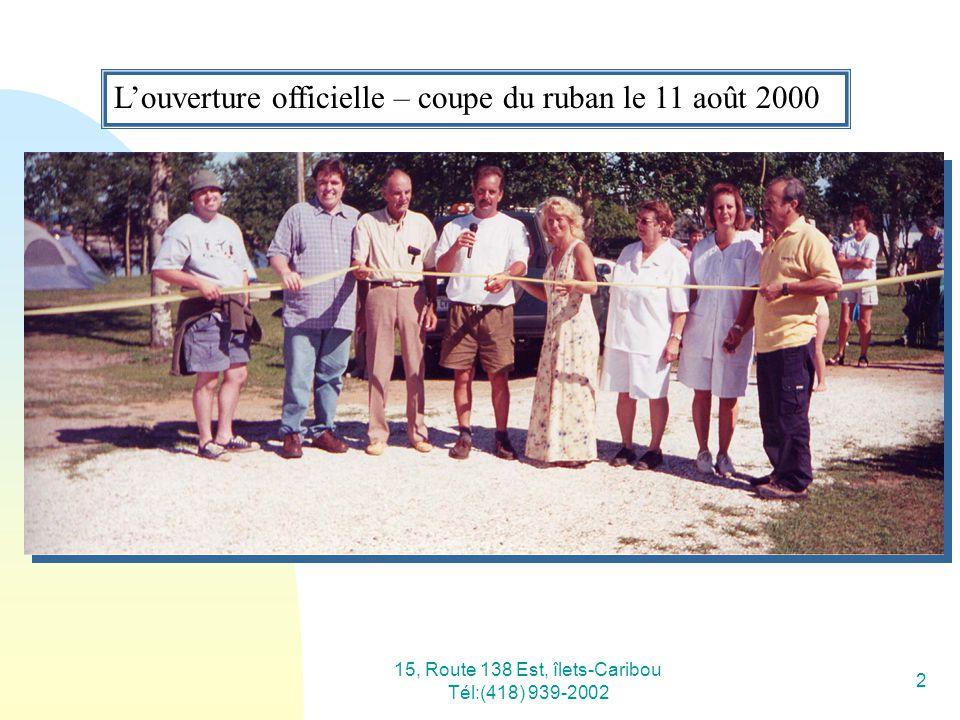 15, Route 138 Est, îlets-Caribou Tél:(418) 939-2002 2 Louverture officielle – coupe du ruban le 11 août 2000