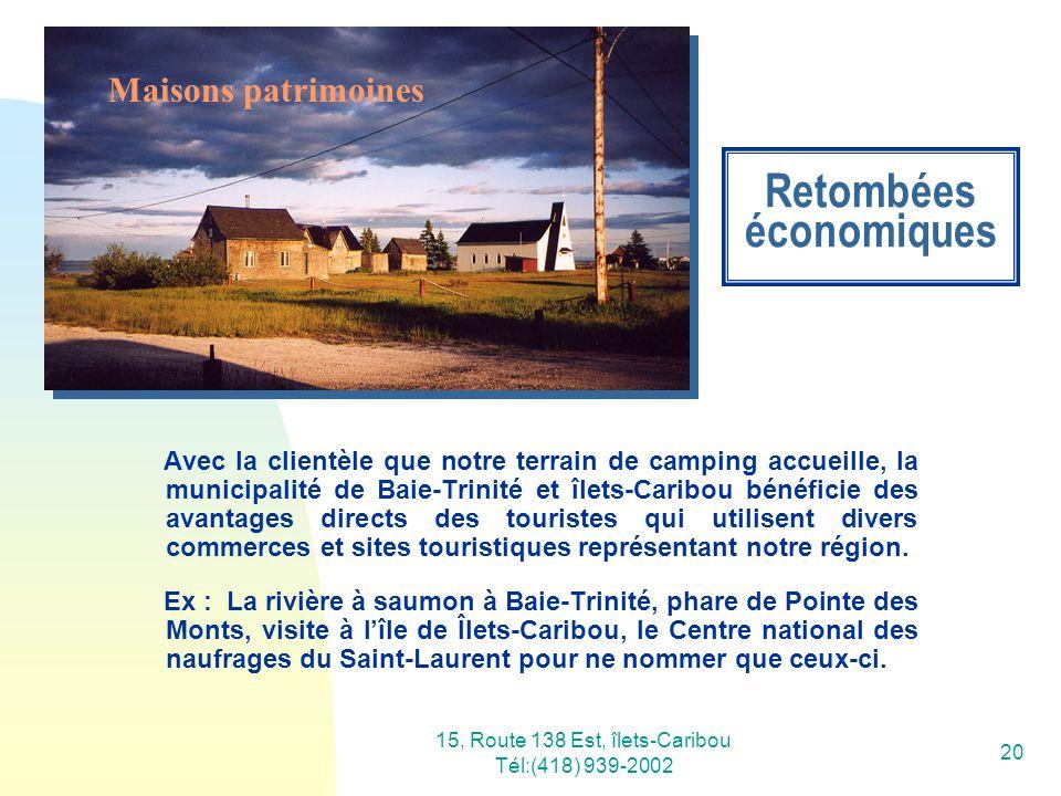 15, Route 138 Est, îlets-Caribou Tél:(418) 939-2002 20 Retombées économiques Avec la clientèle que notre terrain de camping accueille, la municipalité
