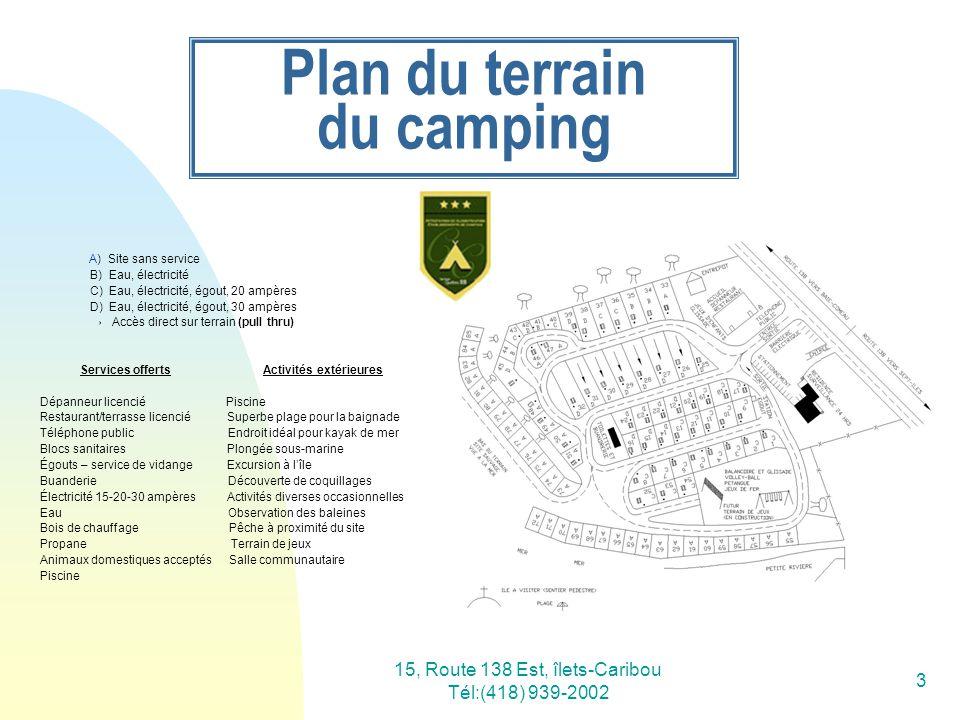15, Route 138 Est, îlets-Caribou Tél:(418) 939-2002 3 Plan du terrain du camping A) Site sans service B) Eau, électricité C) Eau, électricité, égout,