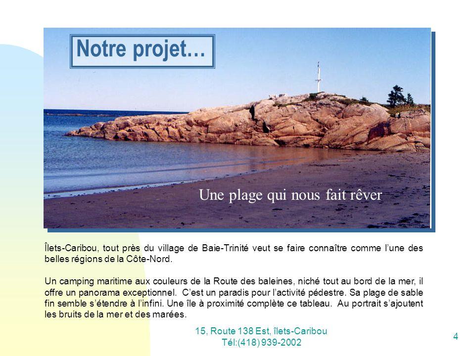 15, Route 138 Est, îlets-Caribou Tél:(418) 939-2002 4 Îlets-Caribou, tout près du village de Baie-Trinité veut se faire connaître comme lune des belle