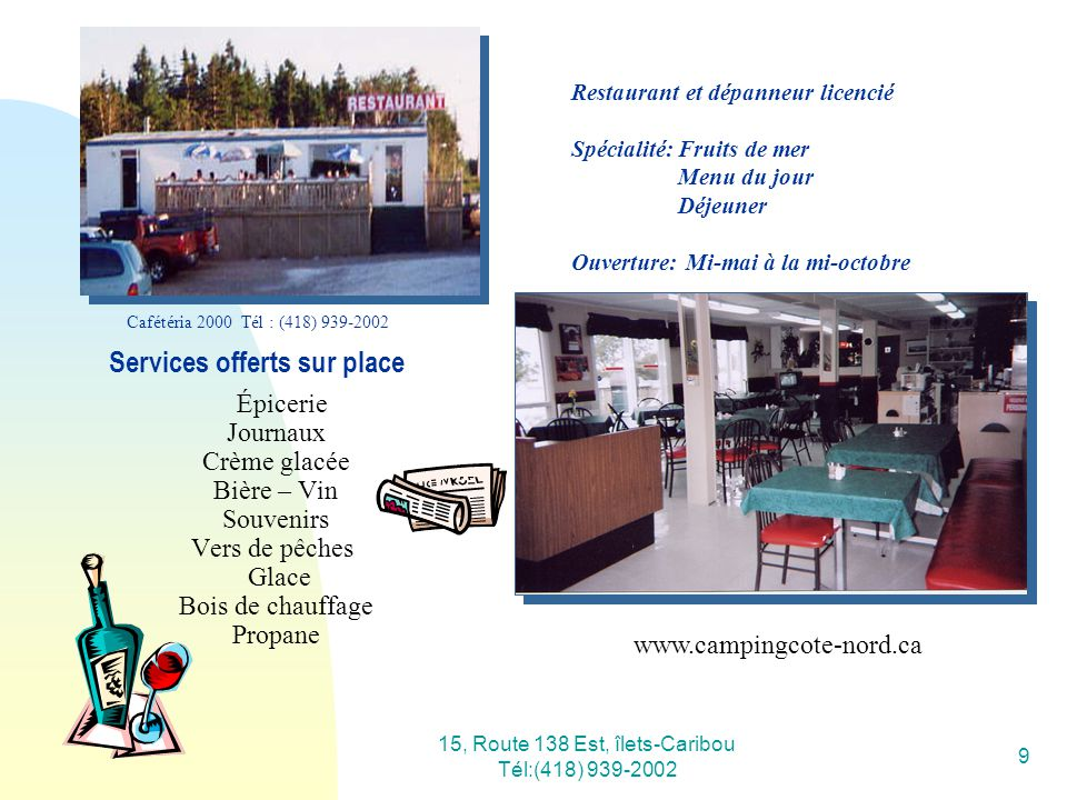 15, Route 138 Est, îlets-Caribou Tél:(418) 939-2002 9 Épicerie Journaux Crème glacée Bière – Vin Souvenirs Vers de pêches Glace Bois de chauffage Prop
