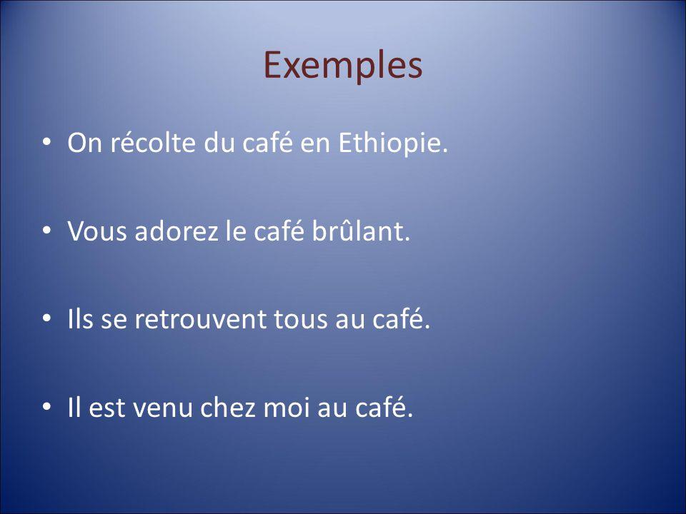 Exemples On récolte du café en Ethiopie.Vous adorez le café brûlant.