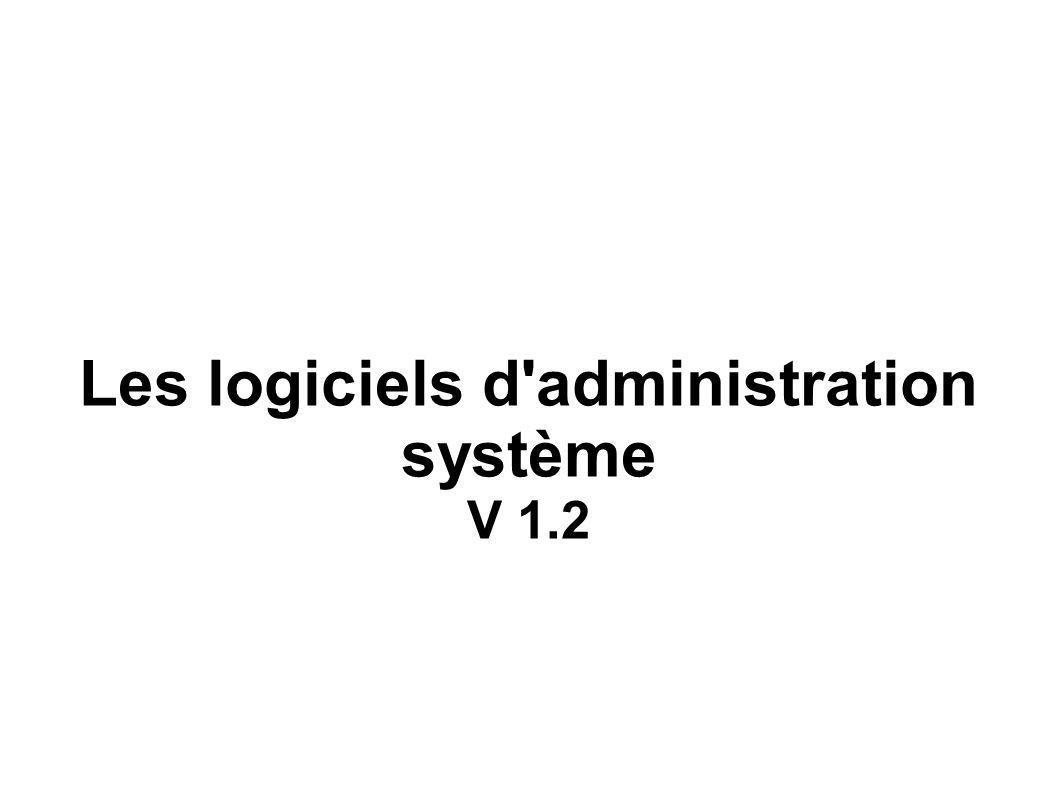 Les logiciels d'administration système V 1.2