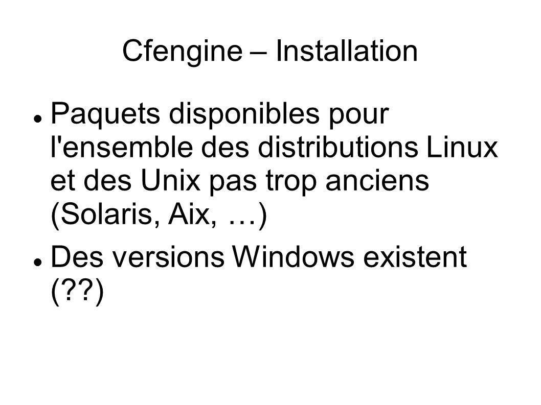 Cfengine – Installation Paquets disponibles pour l'ensemble des distributions Linux et des Unix pas trop anciens (Solaris, Aix, …) Des versions Window