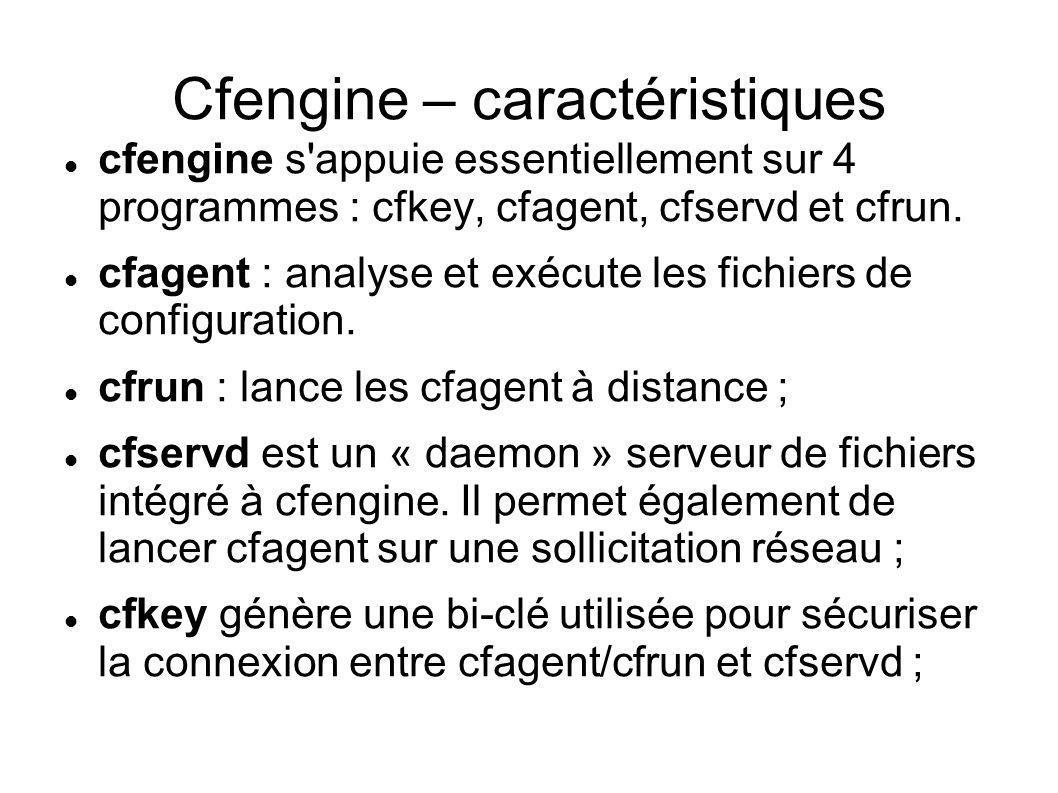 Cfengine – caractéristiques cfengine s'appuie essentiellement sur 4 programmes : cfkey, cfagent, cfservd et cfrun. cfagent : analyse et exécute les fi