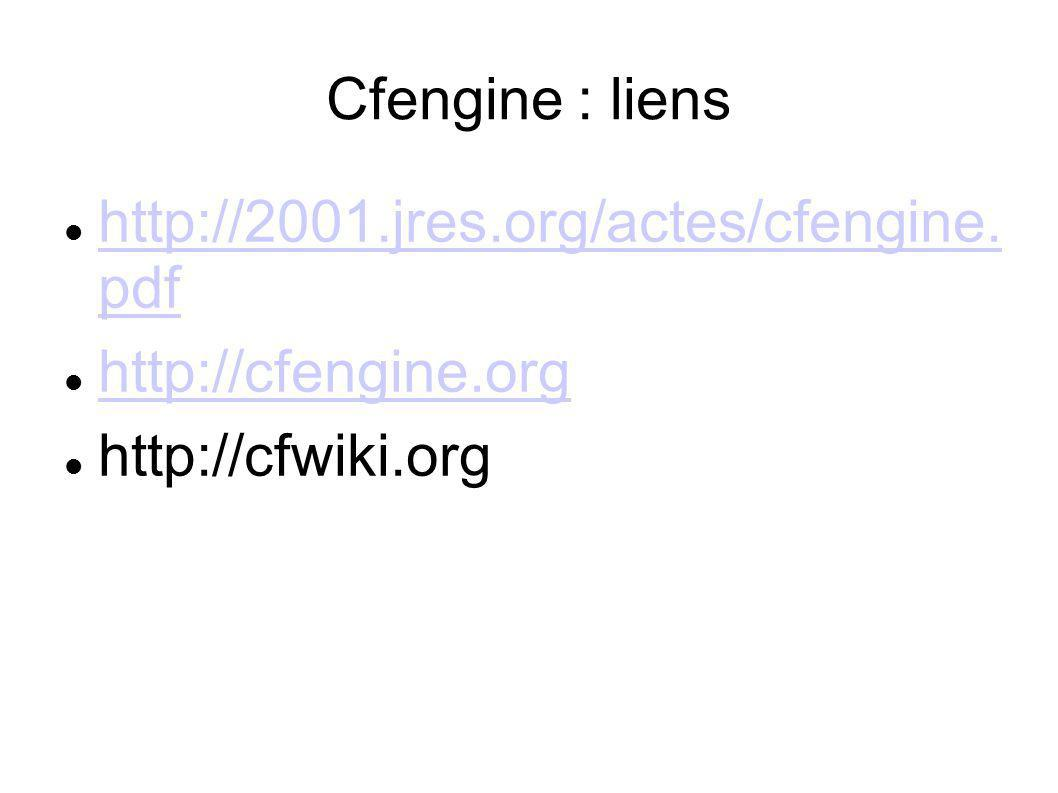 Cfengine : liens http://2001.jres.org/actes/cfengine. pdf http://2001.jres.org/actes/cfengine. pdf http://cfengine.org http://cfwiki.org