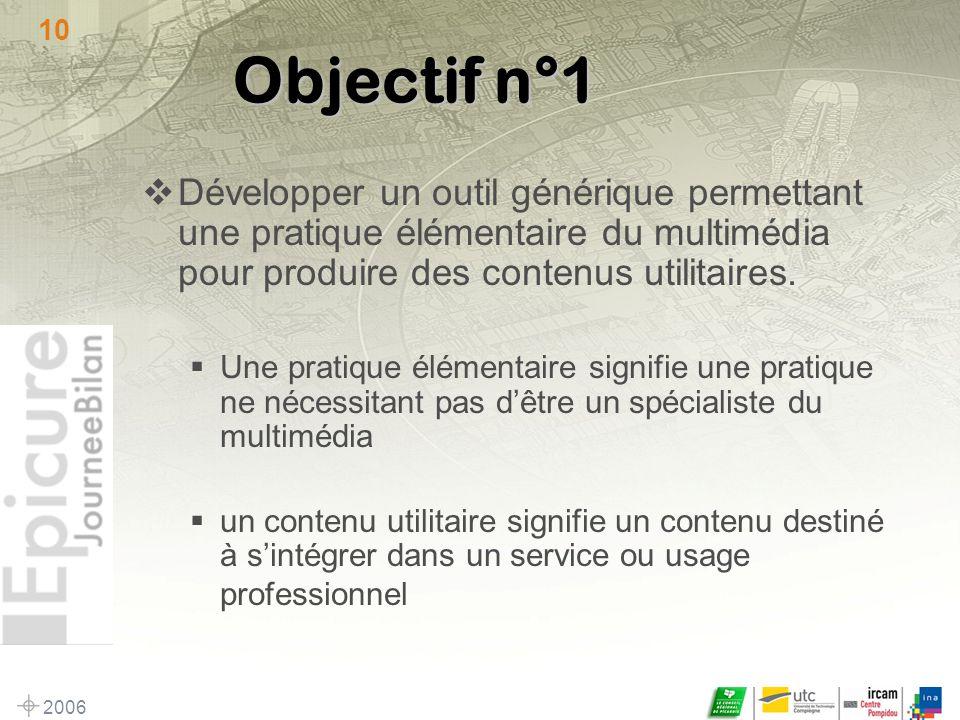 2006 10 Objectif n°1 Développer un outil générique permettant une pratique élémentaire du multimédia pour produire des contenus utilitaires.