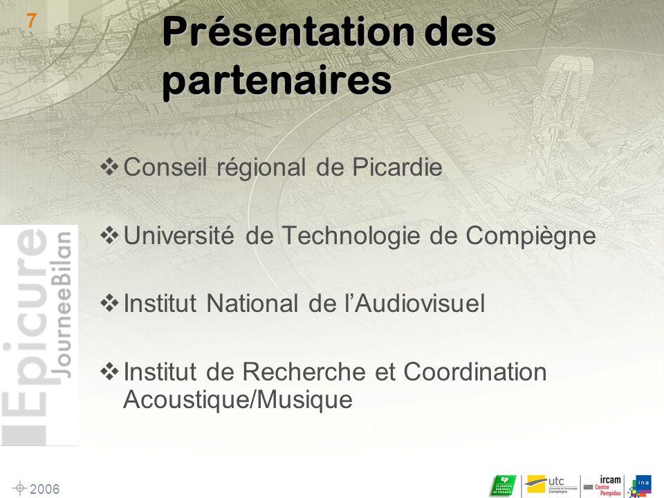 2006 7 Présentation des partenaires Conseil régional de Picardie Université de Technologie de Compiègne Institut National de lAudiovisuel Institut de Recherche et Coordination Acoustique/Musique