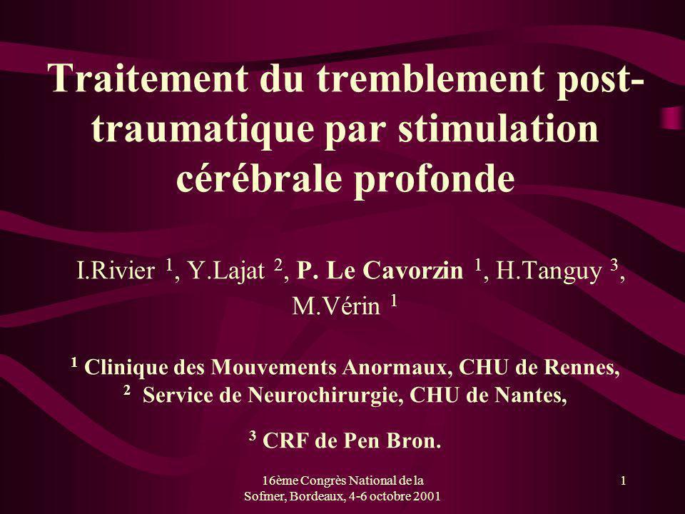16ème Congrès National de la Sofmer, Bordeaux, 4-6 octobre 2001 2 Le tremblement post-traumatique Persistant et invalidant Complication des traumatismes crâniens sévères avec lésions mésencéphaliques