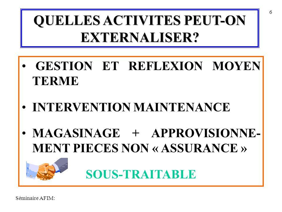 Séminaire AFIM: 6 QUELLES ACTIVITES PEUT-ON EXTERNALISER? GESTION ET REFLEXION MOYEN TERME INTERVENTION MAINTENANCE MAGASINAGE + APPROVISIONNE- MENT P