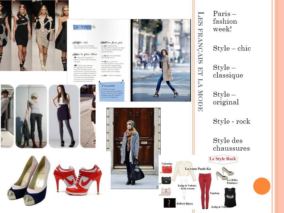 L ES FRANÇAIS ET LA MODE Paris – fashion week! Style – chic Style – classique Style – original Style - rock Style des chaussures