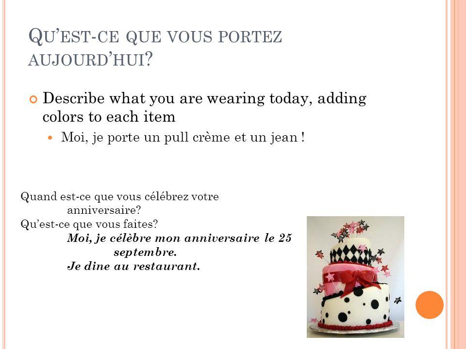 Q U EST - CE QUE VOUS PORTEZ AUJOURD HUI ? Describe what you are wearing today, adding colors to each item Moi, je porte un pull crème et un jean ! Qu