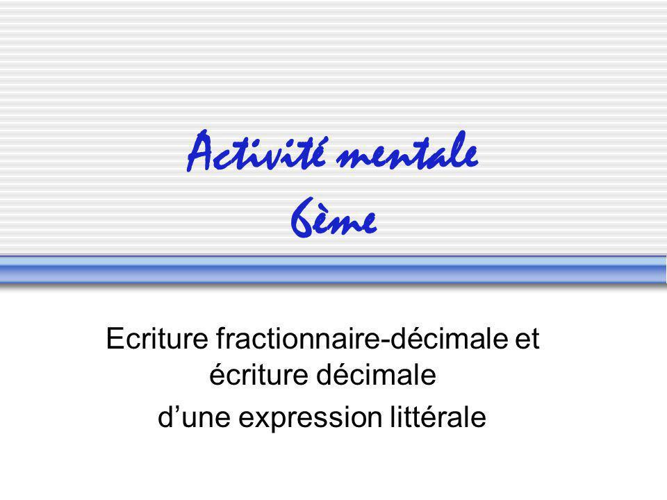 Activité mentale 6ème Ecriture fractionnaire-décimale et écriture décimale dune expression littérale