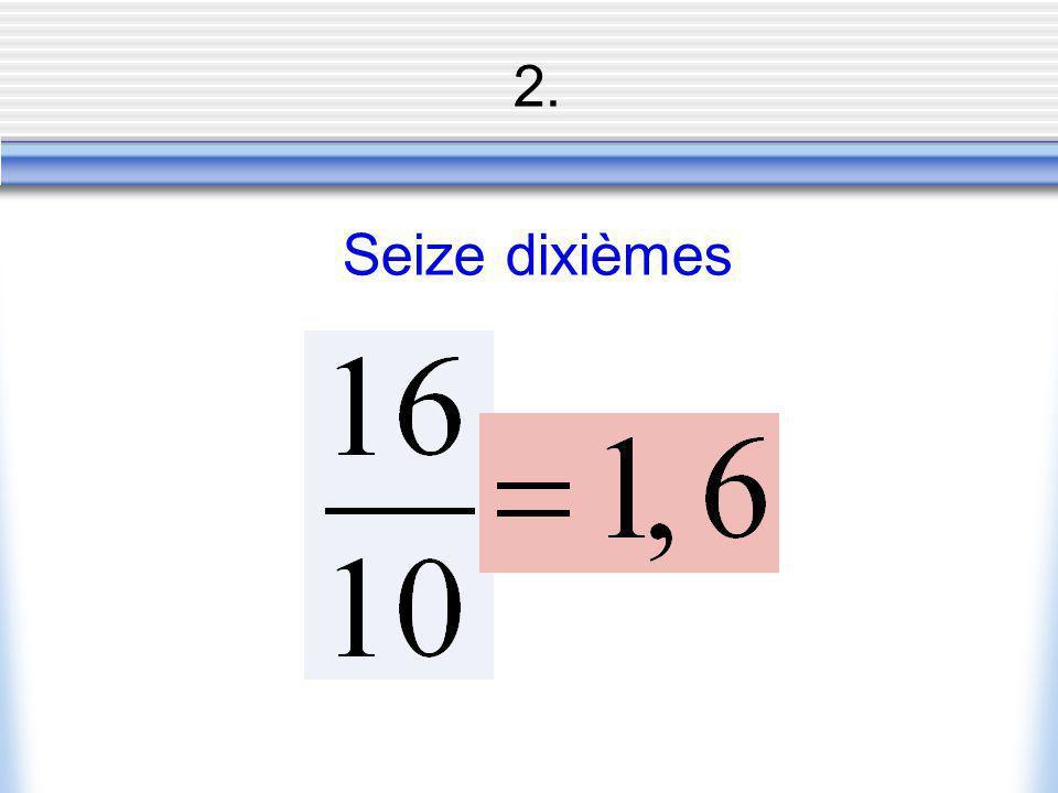 2. Seize dixièmes