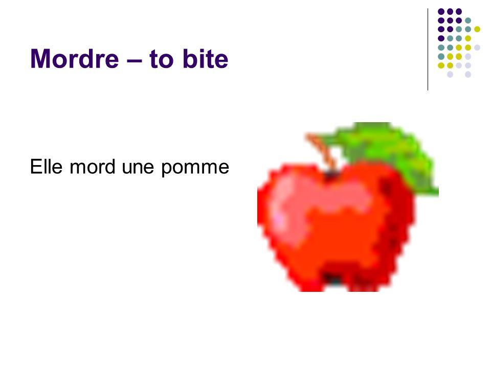 Mordre – to bite Elle mord une pomme