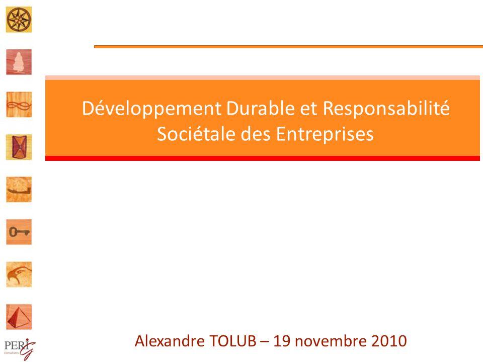 Alexandre TOLUB – 19 novembre 2010 Développement Durable et Responsabilité Sociétale des Entreprises