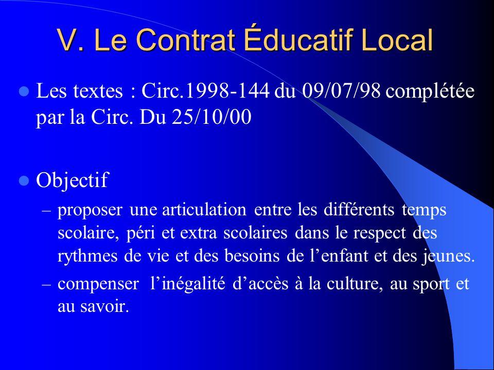 V. Le Contrat Éducatif Local Les textes : Circ.1998-144 du 09/07/98 complétée par la Circ.