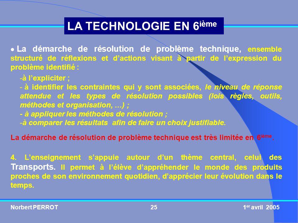Norbert PERROT 1 er avril 200525 LA TECHNOLOGIE EN 6 ième 4. Lenseignement sappuie autour dun thème central, celui des Transports. Il permet à lélève