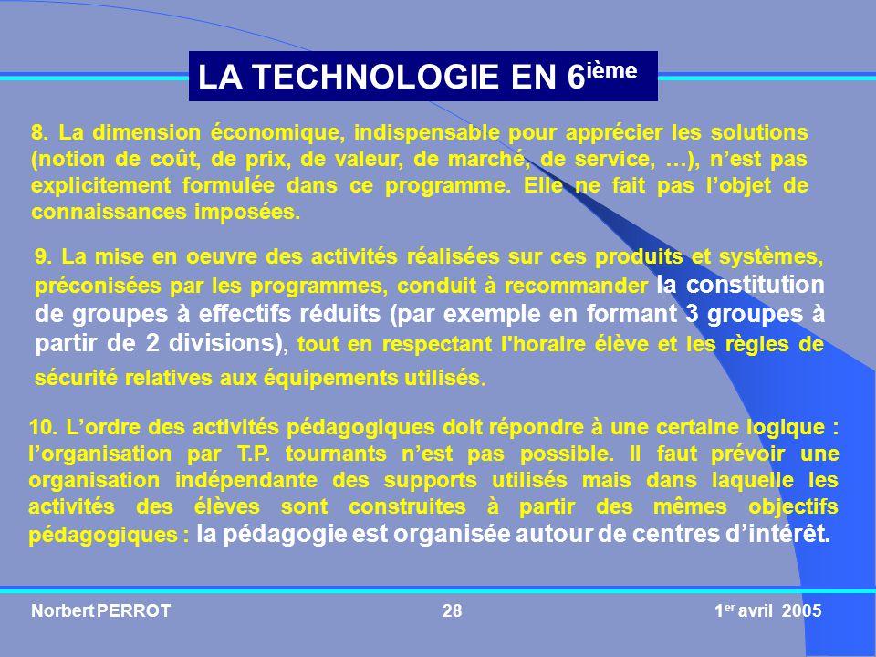 Norbert PERROT 1 er avril 200528 LA TECHNOLOGIE EN 6 ième 8. La dimension économique, indispensable pour apprécier les solutions (notion de coût, de p