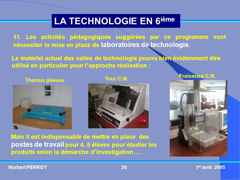 Norbert PERROT 1 er avril 200529 LA TECHNOLOGIE EN 6 ième Le matériel actuel des salles de technologie pourra bien évidemment être utilisé en particul