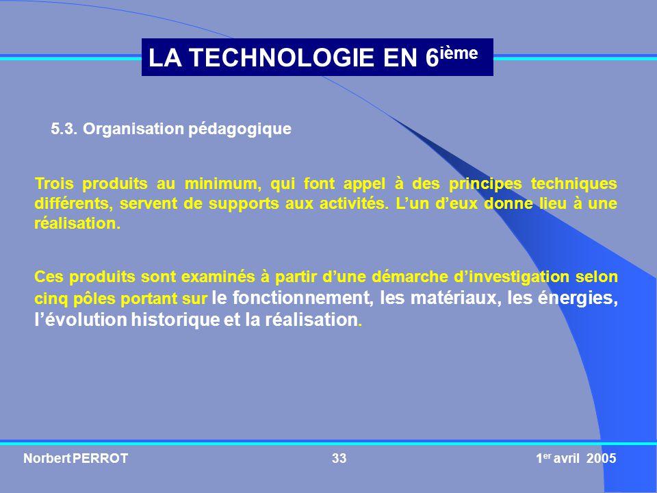 Norbert PERROT 1 er avril 200533 LA TECHNOLOGIE EN 6 ième Trois produits au minimum, qui font appel à des principes techniques différents, servent de