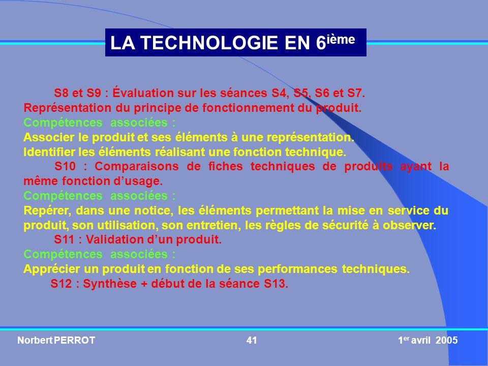 Norbert PERROT 1 er avril 200542 LA TECHNOLOGIE EN 6 ième C.I.2 Les matériaux (4 séances : 6 heures) S13 : Évaluation sur les séances S8, S9, S10, S11 et S12.
