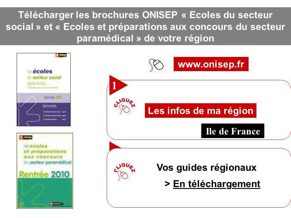 www.onisep.fr Télécharger les brochures ONISEP « Ecoles du secteur social » et « Ecoles et préparations aux concours du secteur paramédical » de votre