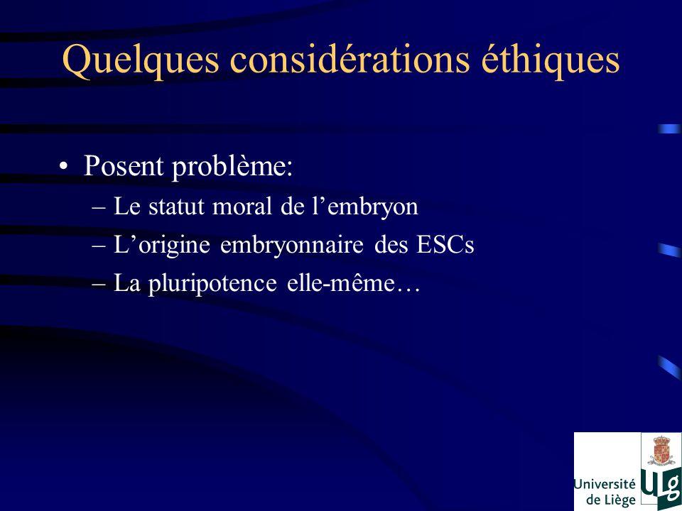 Quelques considérations éthiques Posent problème: –Le statut moral de lembryon –Lorigine embryonnaire des ESCs –La pluripotence elle-même…