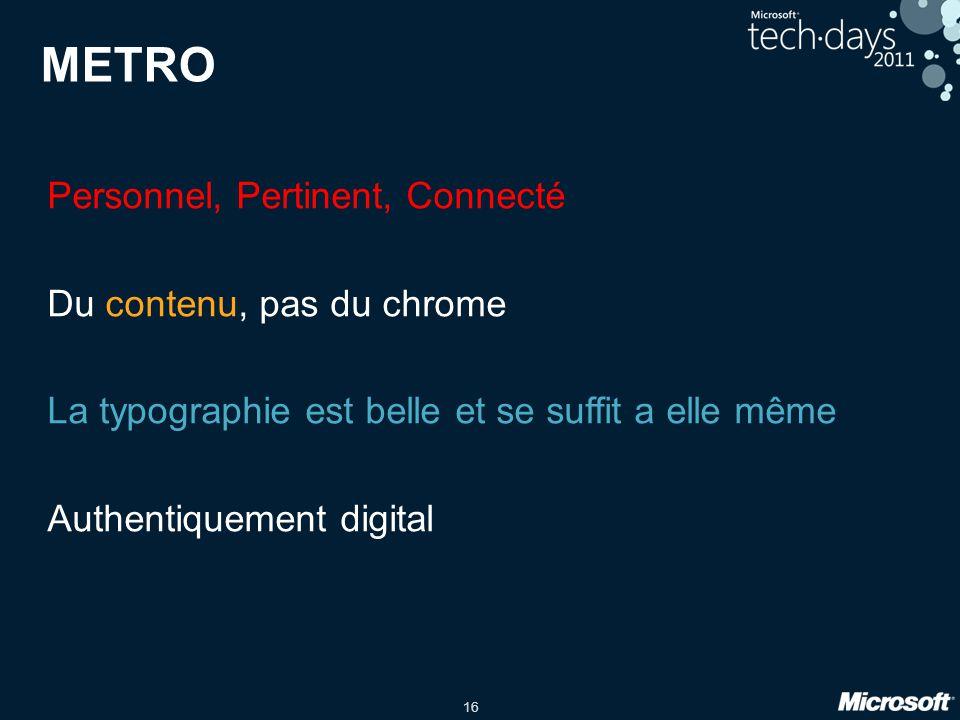 16 METRO Personnel, Pertinent, Connecté Du contenu, pas du chrome La typographie est belle et se suffit a elle même Authentiquement digital