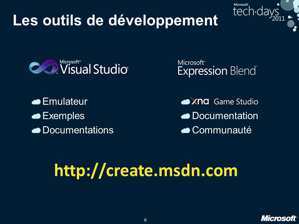 6 Les outils de développement Emulateur Exemples Documentations Documentation Communauté http://create.msdn.com
