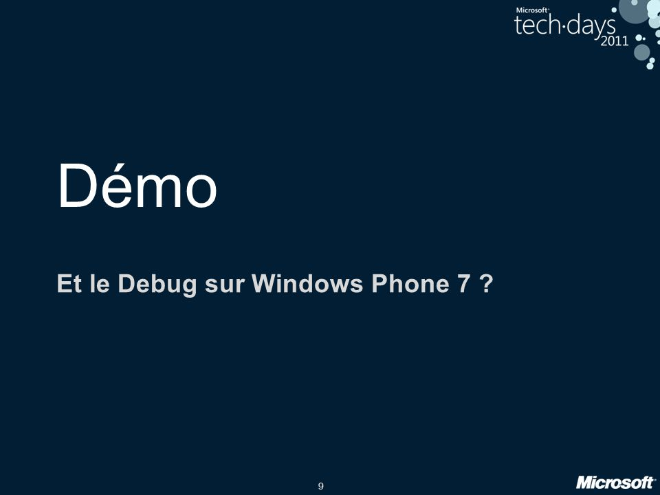 9 Démo Et le Debug sur Windows Phone 7 ?