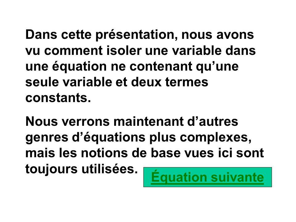 Effectuons laddition, nous obtenons alors : Étape 2 : Nous pouvons maintenant isoler la variable x afin quelle se retrouve seule à gauche du symbole d