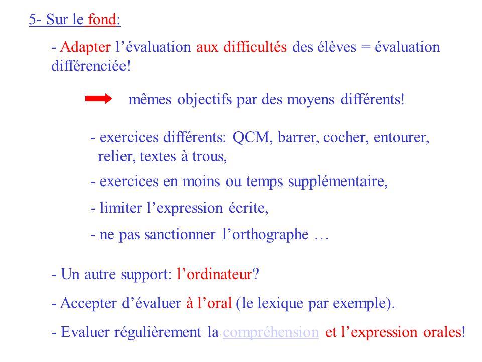 5- Sur le fond: - Adapter lévaluation aux difficultés des élèves = évaluation différenciée.