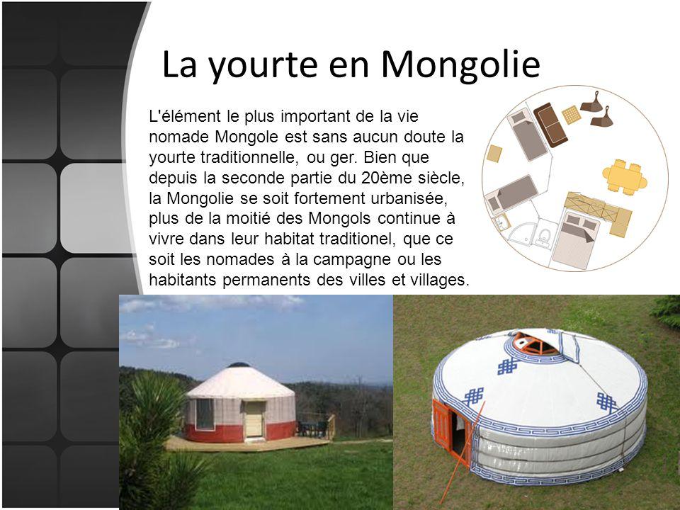 La yourte en Mongolie L'élément le plus important de la vie nomade Mongole est sans aucun doute la yourte traditionnelle, ou ger. Bien que depuis la s