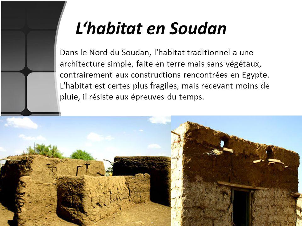 Lhabitat en Soudan Dans le Nord du Soudan, l'habitat traditionnel a une architecture simple, faite en terre mais sans végétaux, contrairement aux cons