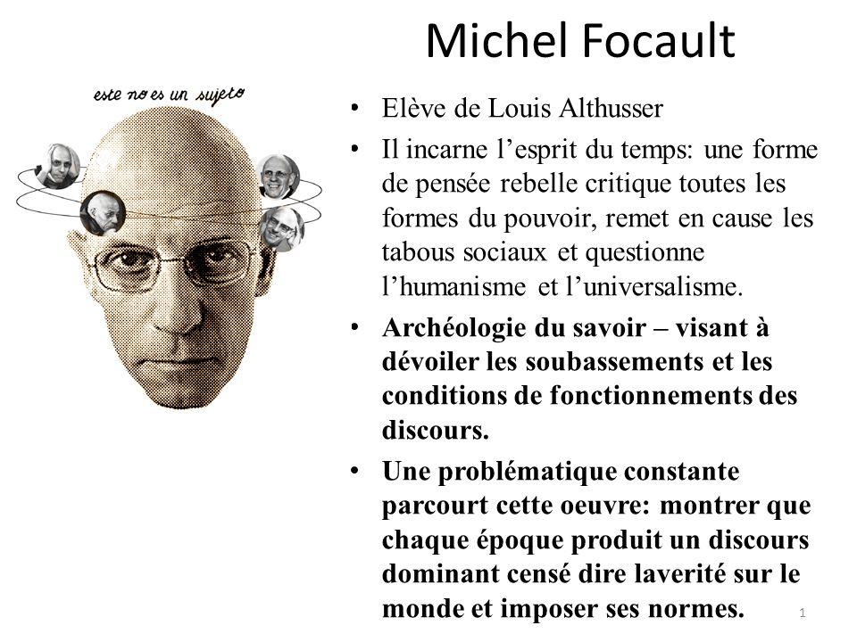 Michel Focault Elève de Louis Althusser Il incarne lesprit du temps: une forme de pensée rebelle critique toutes les formes du pouvoir, remet en cause