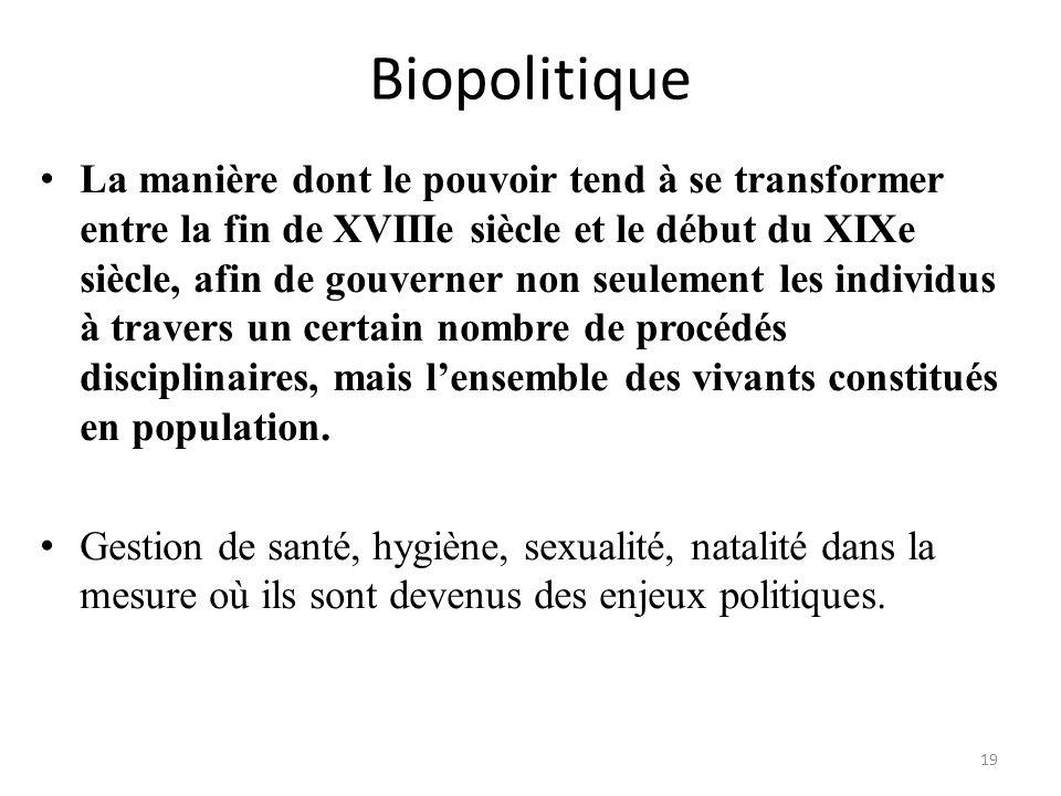 Biopolitique La manière dont le pouvoir tend à se transformer entre la fin de XVIIIe siècle et le début du XIXe siècle, afin de gouverner non seulemen