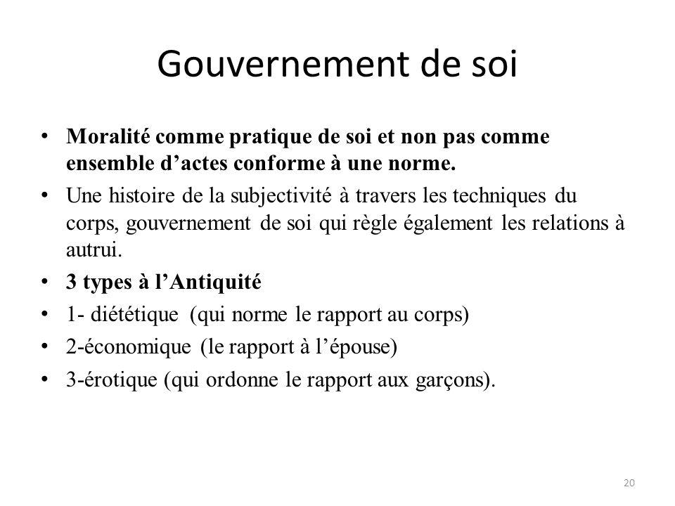 Gouvernement de soi Moralité comme pratique de soi et non pas comme ensemble dactes conforme à une norme. Une histoire de la subjectivité à travers le