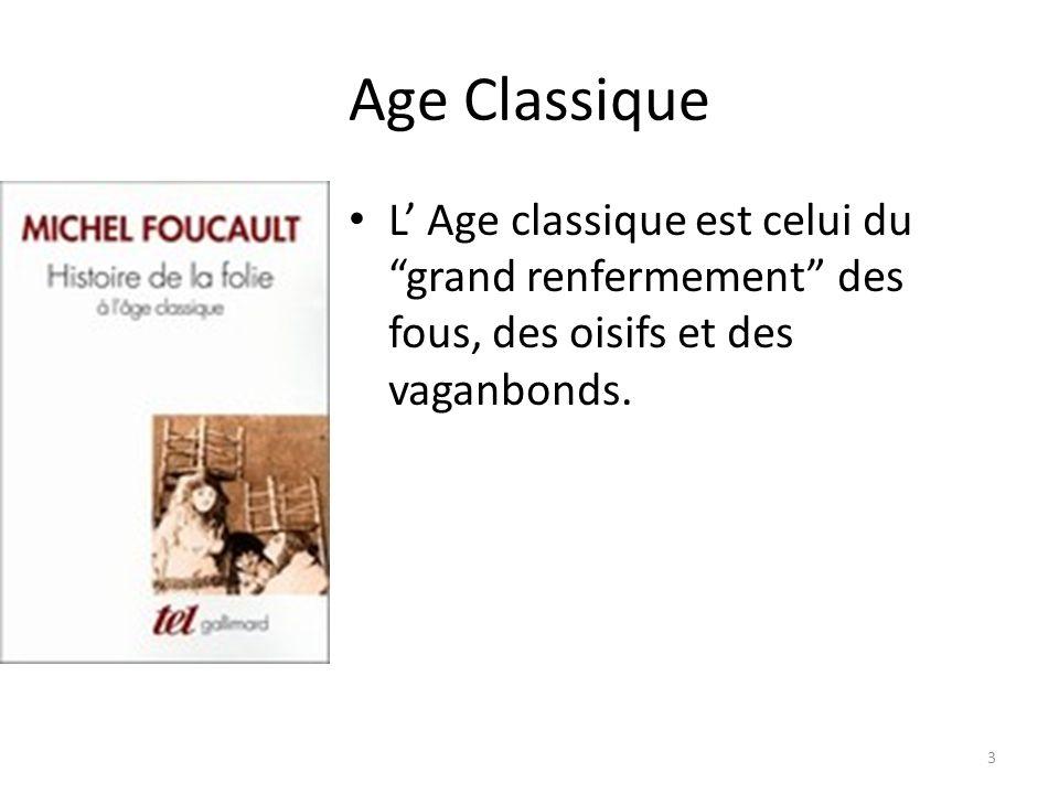 Age Classique L Age classique est celui du grand renfermement des fous, des oisifs et des vaganbonds. 3