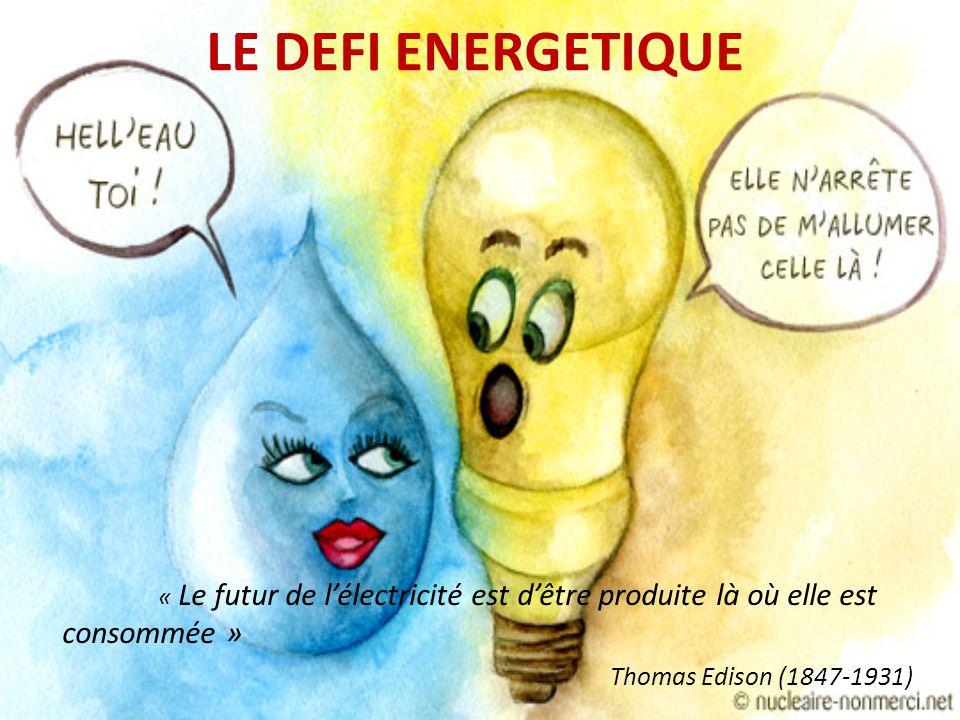 LE DEFI ENERGETIQUE « Le futur de lélectricité est dêtre produite là où elle est consommée » Thomas Edison (1847-1931)